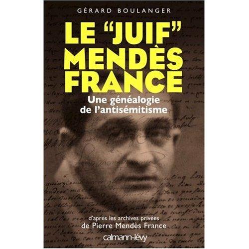 """Le """"juif"""" Mendès France : Une généalogie de l'antisémitisme"""